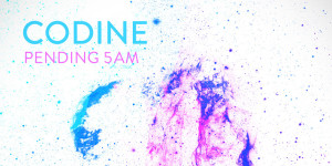 Codine - Pending 5AM