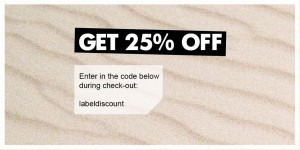25% off sale! Enter code 'labeldiscount' on check-out.